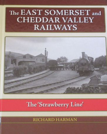 The East Somerset and Cheddar Valley Railways - The Strawberry Line, by Richard Harman
